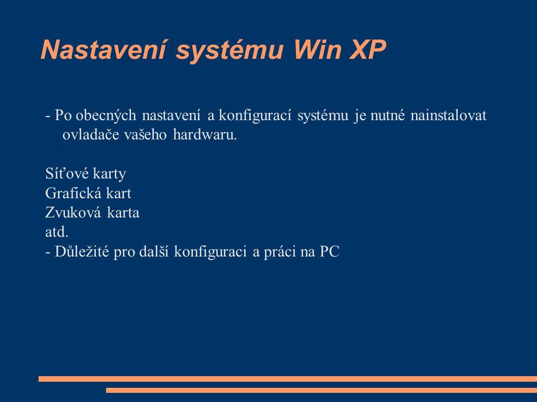 Nastavení systému Win XP - Po obecných nastavení a konfigurací systému je nutné nainstalovat ovladače vašeho hardwaru. Síťové karty Grafická kart Zvuk