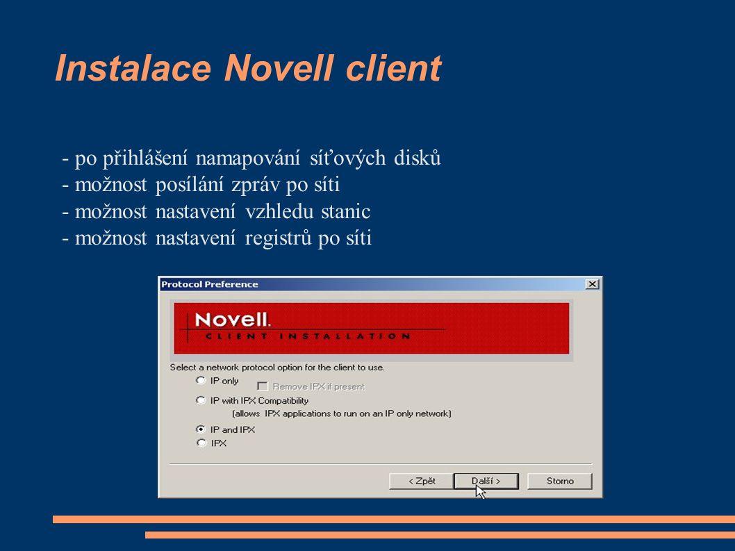 Instalace Novell client - po přihlášení namapování síťových disků - možnost posílání zpráv po síti - možnost nastavení vzhledu stanic - možnost nastav