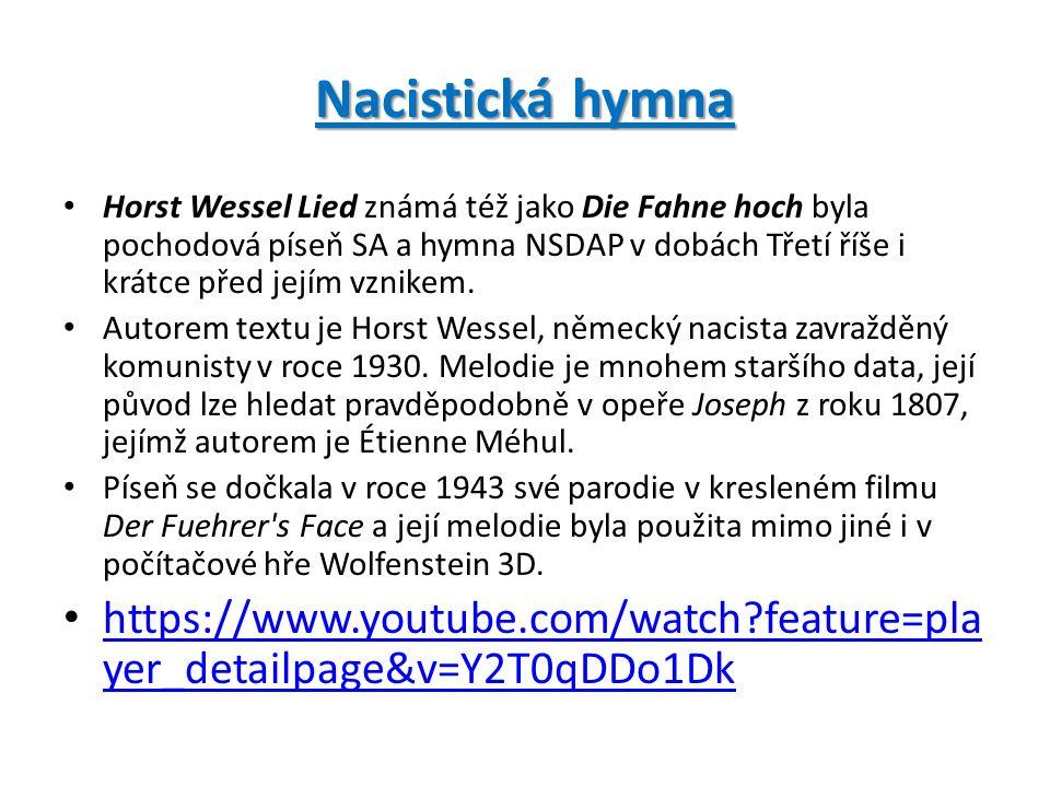 Nacistická hymna Horst Wessel Lied známá též jako Die Fahne hoch byla pochodová píseň SA a hymna NSDAP v dobách Třetí říše i krátce před jejím vznikem.