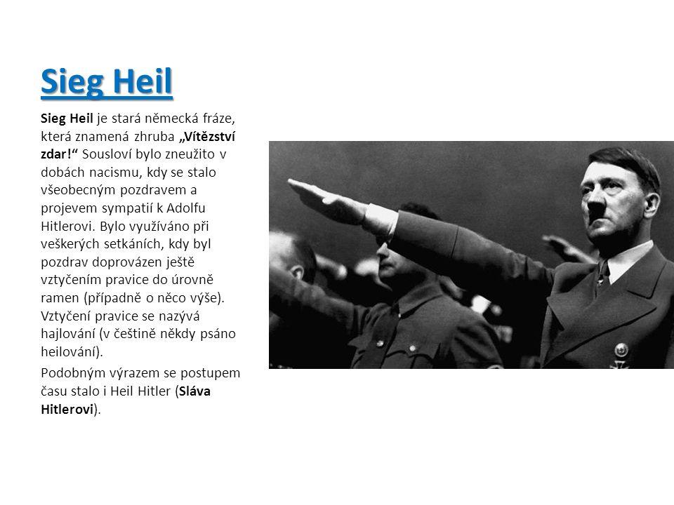 """Sieg Heil Sieg Heil je stará německá fráze, která znamená zhruba """"Vítězství zdar! Sousloví bylo zneužito v dobách nacismu, kdy se stalo všeobecným pozdravem a projevem sympatií k Adolfu Hitlerovi."""