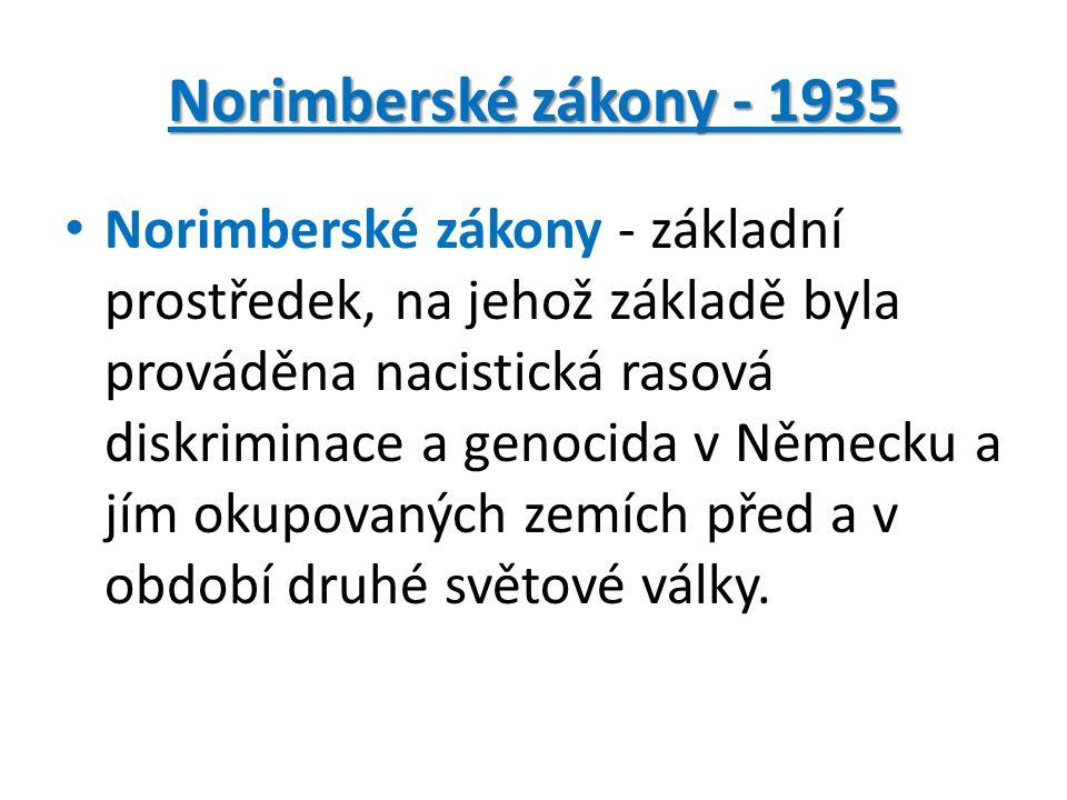 Norimberské zákony - 1935 Norimberské zákony - základní prostředek, na jehož základě byla prováděna nacistická rasová diskriminace a genocida v Německu a jím okupovaných zemích před a v období druhé světové války.