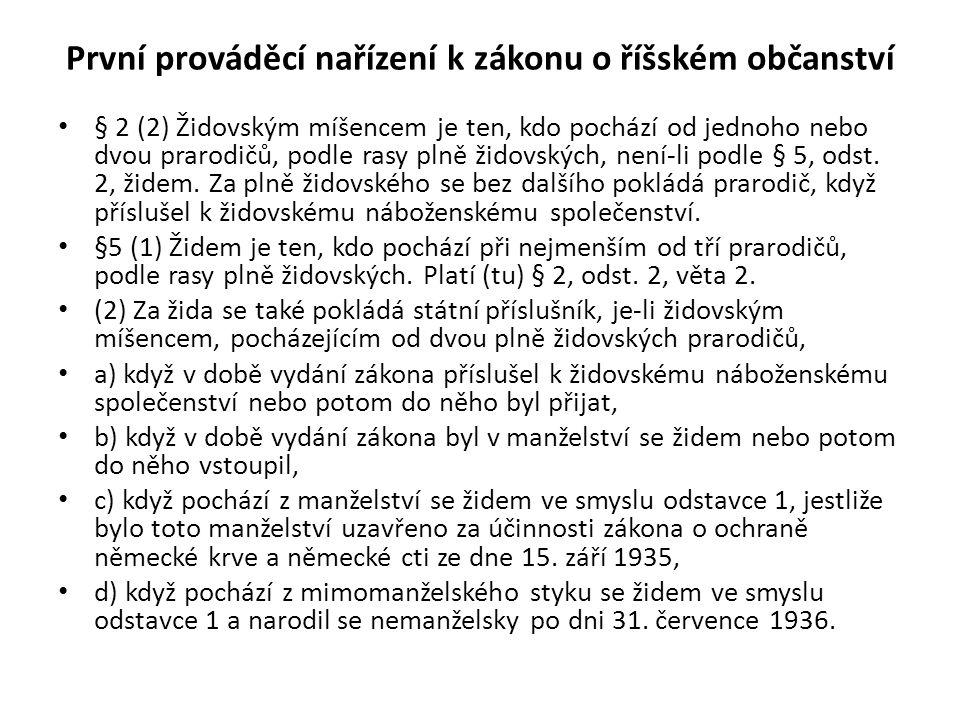 První prováděcí nařízení k zákonu o říšském občanství § 2 (2) Židovským míšencem je ten, kdo pochází od jednoho nebo dvou prarodičů, podle rasy plně židovských, není-li podle § 5, odst.