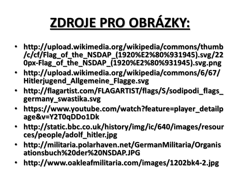 ZDROJE PRO OBRÁZKY: http://upload.wikimedia.org/wikipedia/commons/thumb /c/cf/Flag_of_the_NSDAP_(1920%E2%80%931945).svg/22 0px-Flag_of_the_NSDAP_(1920