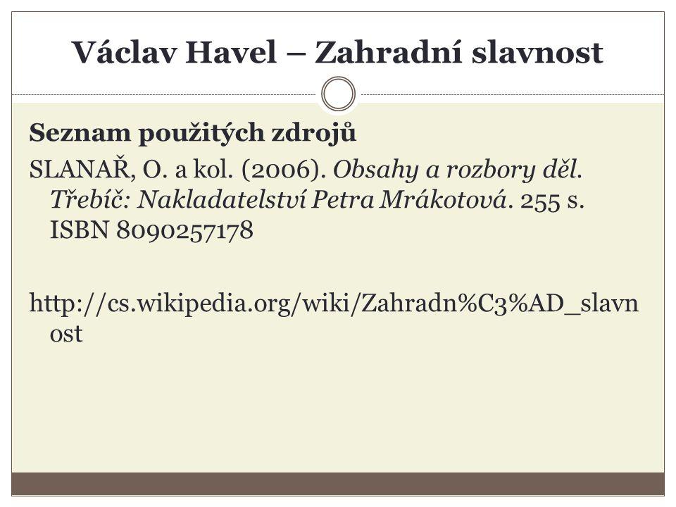 Václav Havel – Zahradní slavnost Seznam použitých zdrojů SLANAŘ, O.