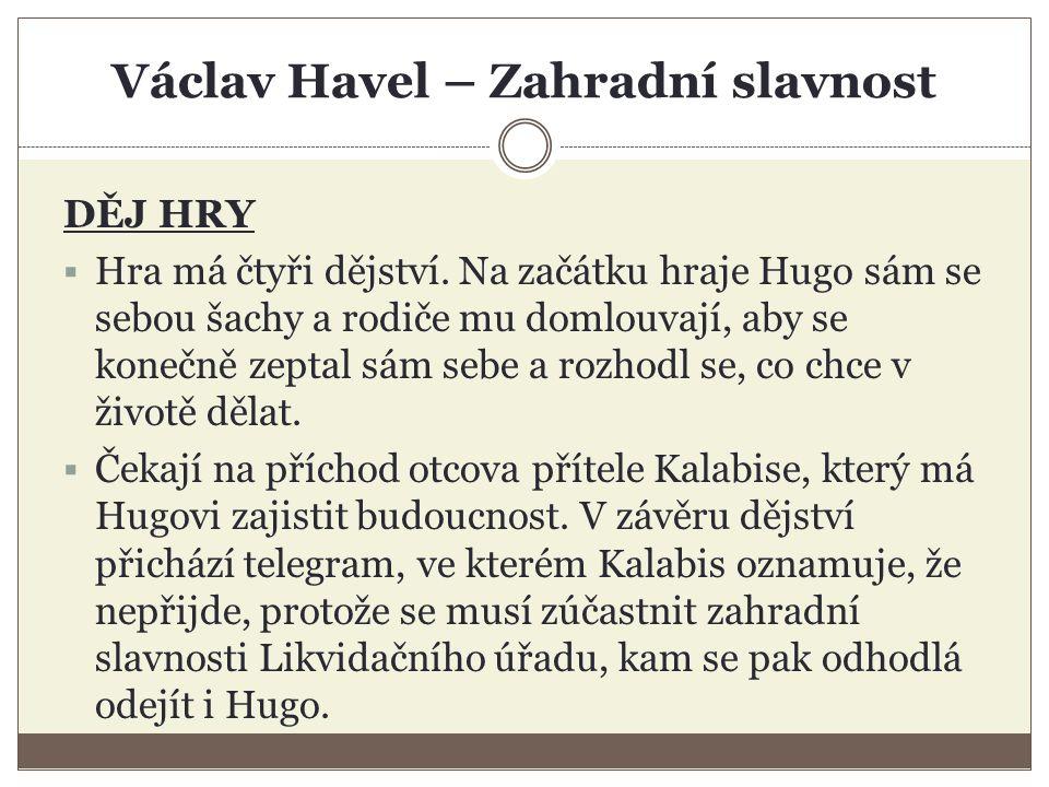 Václav Havel – Zahradní slavnost DĚJ HRY  Druhé dějství začíná jeho příchodem na tuto slavnost.