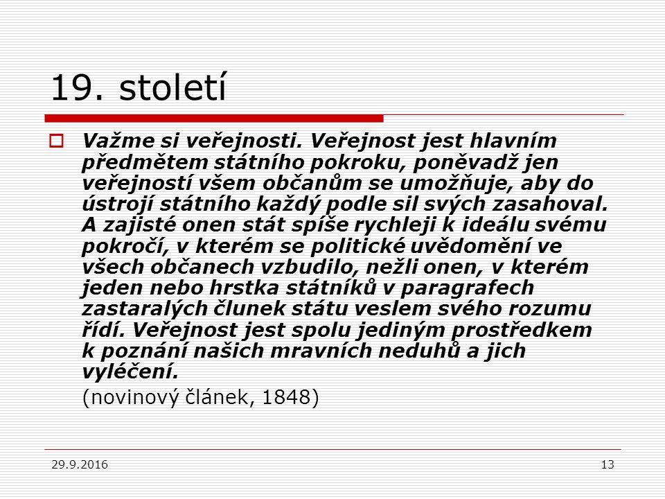 29.9.201613 19. století  Važme si veřejnosti. Veřejnost jest hlavním předmětem státního pokroku, poněvadž jen veřejností všem občanům se umožňuje, ab
