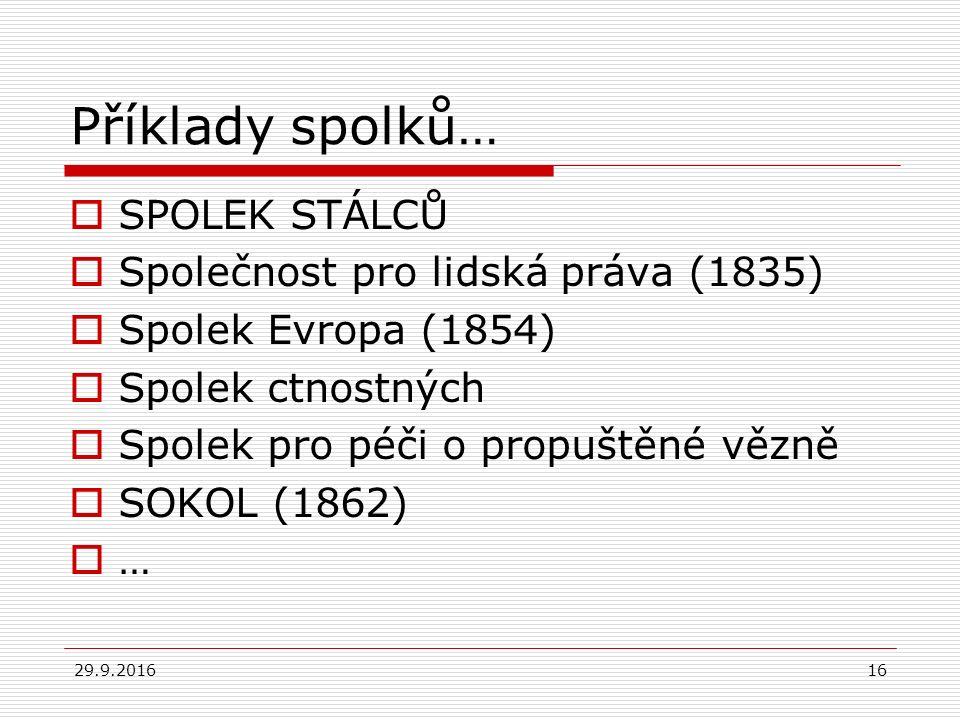 29.9.201616 Příklady spolků…  SPOLEK STÁLCŮ  Společnost pro lidská práva (1835)  Spolek Evropa (1854)  Spolek ctnostných  Spolek pro péči o propu