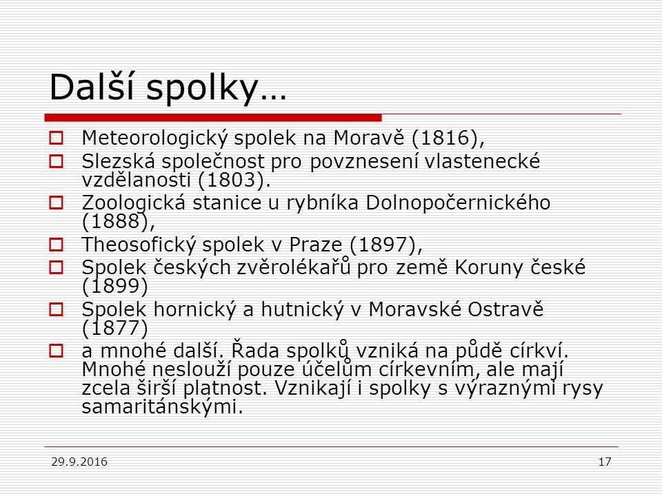 29.9.201617 Další spolky…  Meteorologický spolek na Moravě (1816),  Slezská společnost pro povznesení vlastenecké vzdělanosti (1803).  Zoologická s
