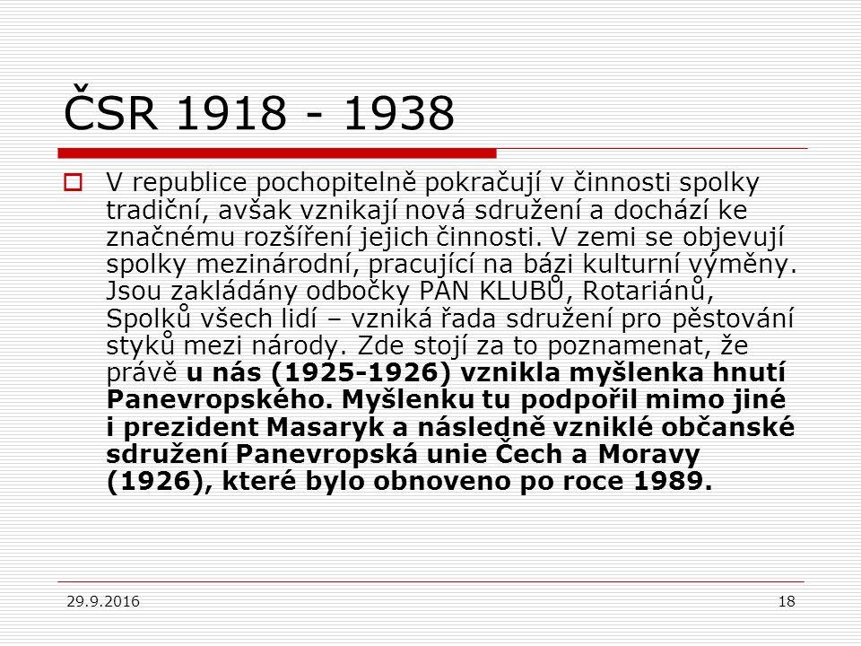 29.9.201618 ČSR 1918 - 1938  V republice pochopitelně pokračují v činnosti spolky tradiční, avšak vznikají nová sdružení a dochází ke značnému rozšíř