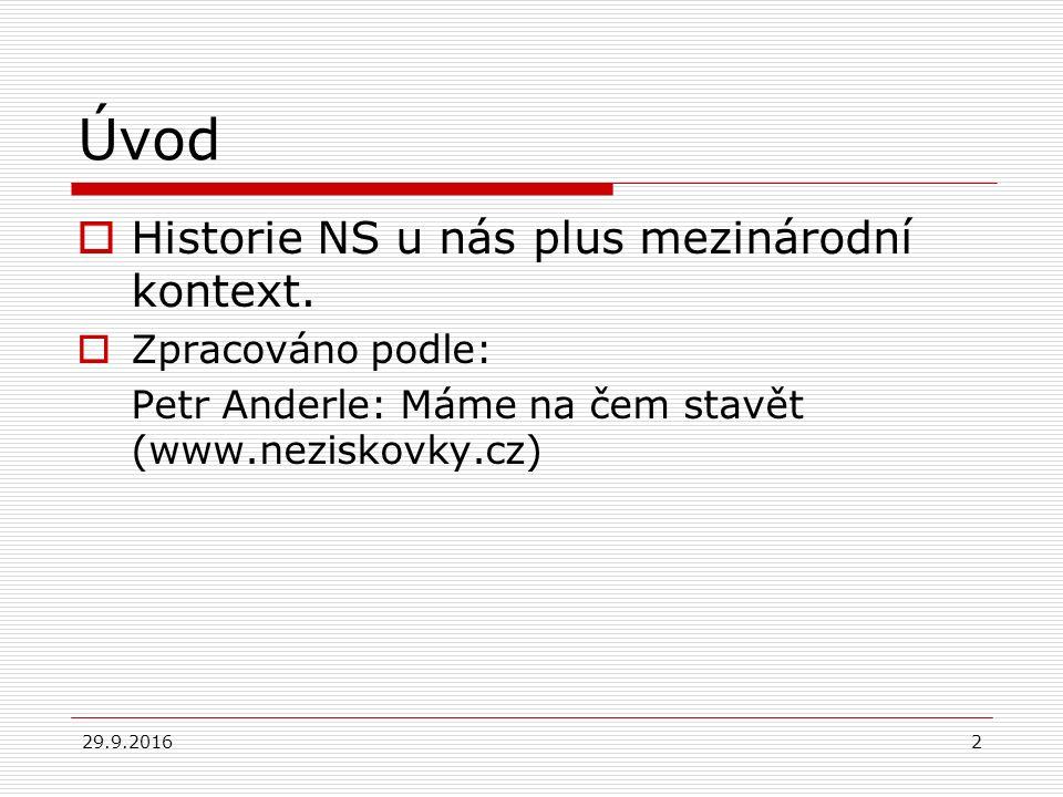29.9.20162 Úvod  Historie NS u nás plus mezinárodní kontext.  Zpracováno podle: Petr Anderle: Máme na čem stavět (www.neziskovky.cz)