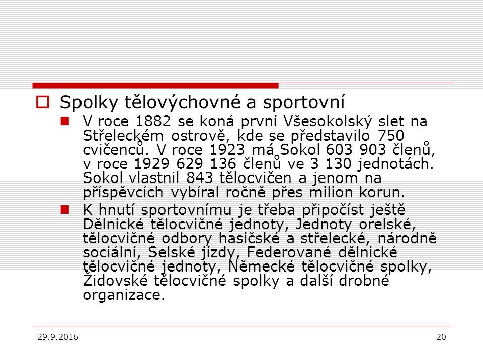 29.9.201620  Spolky tělovýchovné a sportovní V roce 1882 se koná první Všesokolský slet na Střeleckém ostrově, kde se představilo 750 cvičenců.