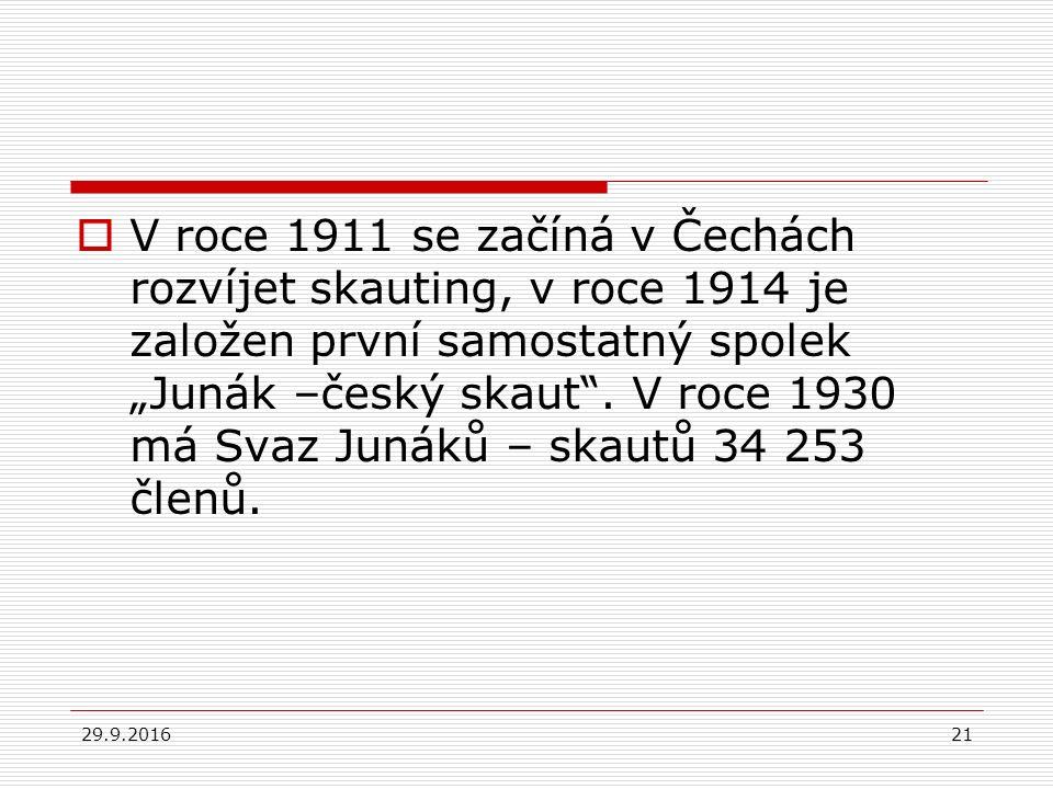 """29.9.201621  V roce 1911 se začíná v Čechách rozvíjet skauting, v roce 1914 je založen první samostatný spolek """"Junák –český skaut ."""