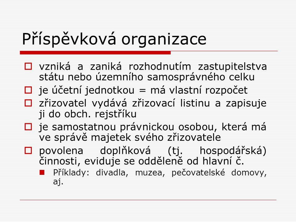 Příspěvková organizace  vzniká a zaniká rozhodnutím zastupitelstva státu nebo územního samosprávného celku  je účetní jednotkou = má vlastní rozpoče