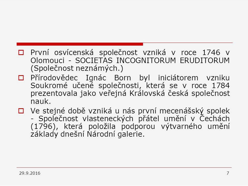 29.9.20167  První osvícenská společnost vzniká v roce 1746 v Olomouci - SOCIETAS INCOGNITORUM ERUDITORUM (Společnost neznámých.)  Přírodovědec Ignác Born byl iniciátorem vzniku Soukromé učené společnosti, která se v roce 1784 prezentovala jako veřejná Královská česká společnost nauk.