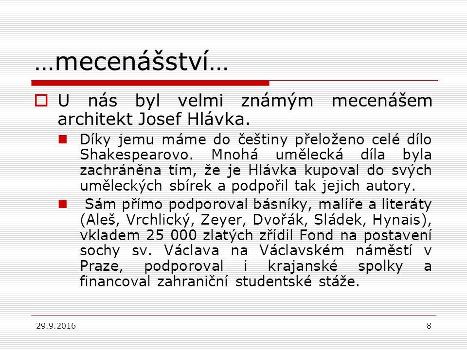 29.9.20168 …mecenášství…  U nás byl velmi známým mecenášem architekt Josef Hlávka. Díky jemu máme do češtiny přeloženo celé dílo Shakespearovo. Mnohá