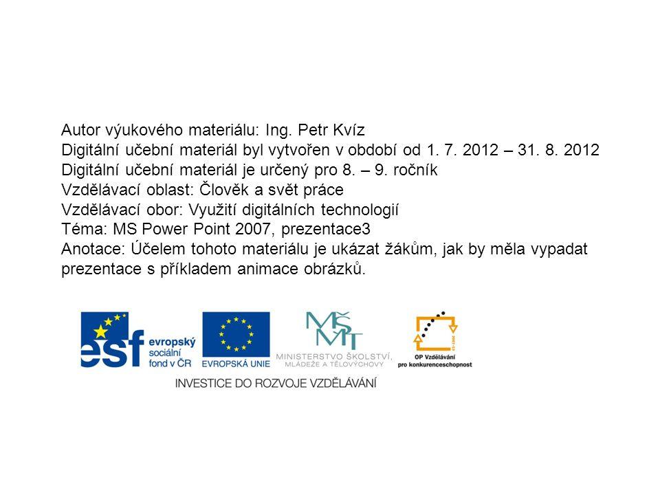 Autor výukového materiálu: Ing.Petr Kvíz Digitální učební materiál byl vytvořen v období od 1.
