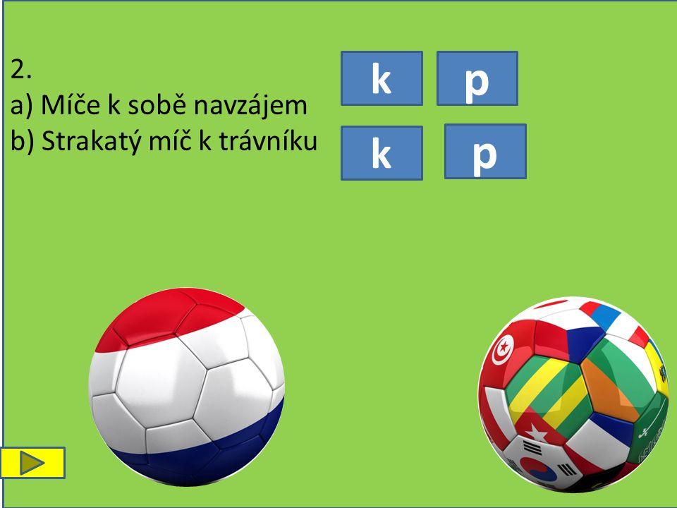 k p p k 2. a) Míče k sobě navzájem b) Strakatý míč k trávníku