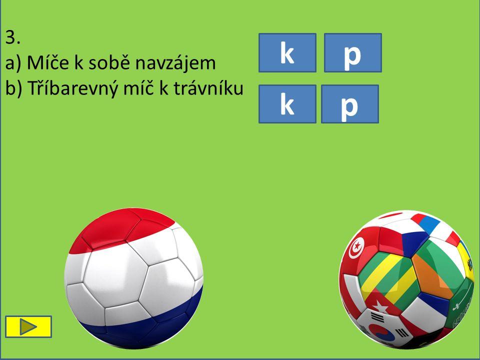 k p p k 3. a) Míče k sobě navzájem b) Tříbarevný míč k trávníku