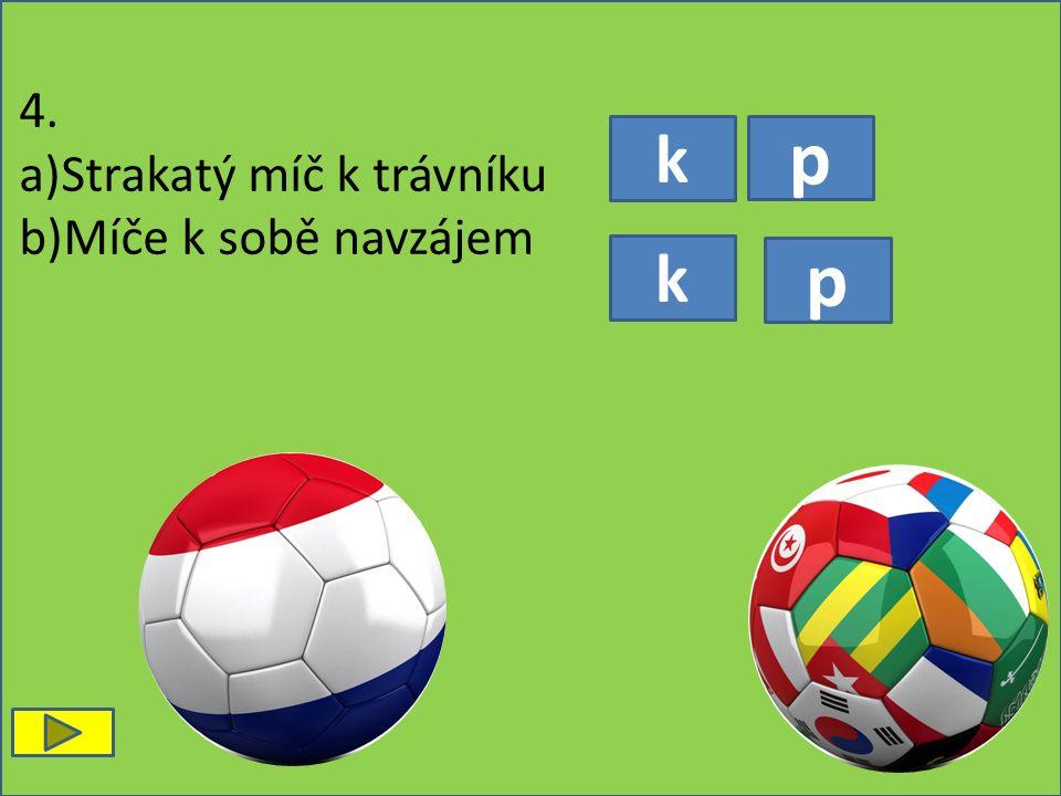 k p p k 4. a)Strakatý míč k trávníku b)Míče k sobě navzájem