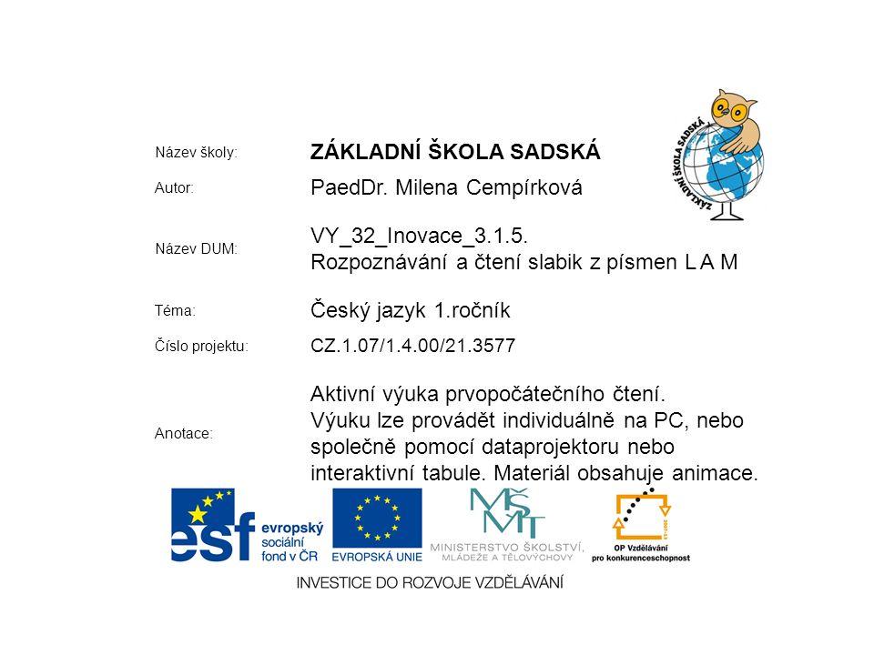 Název školy: ZÁKLADNÍ ŠKOLA SADSKÁ Autor: PaedDr. Milena Cempírková Název DUM: VY_32_Inovace_3.1.5.