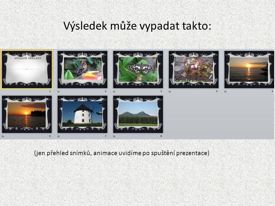 Výsledek může vypadat takto: (jen přehled snímků, animace uvidíme po spuštění prezentace)