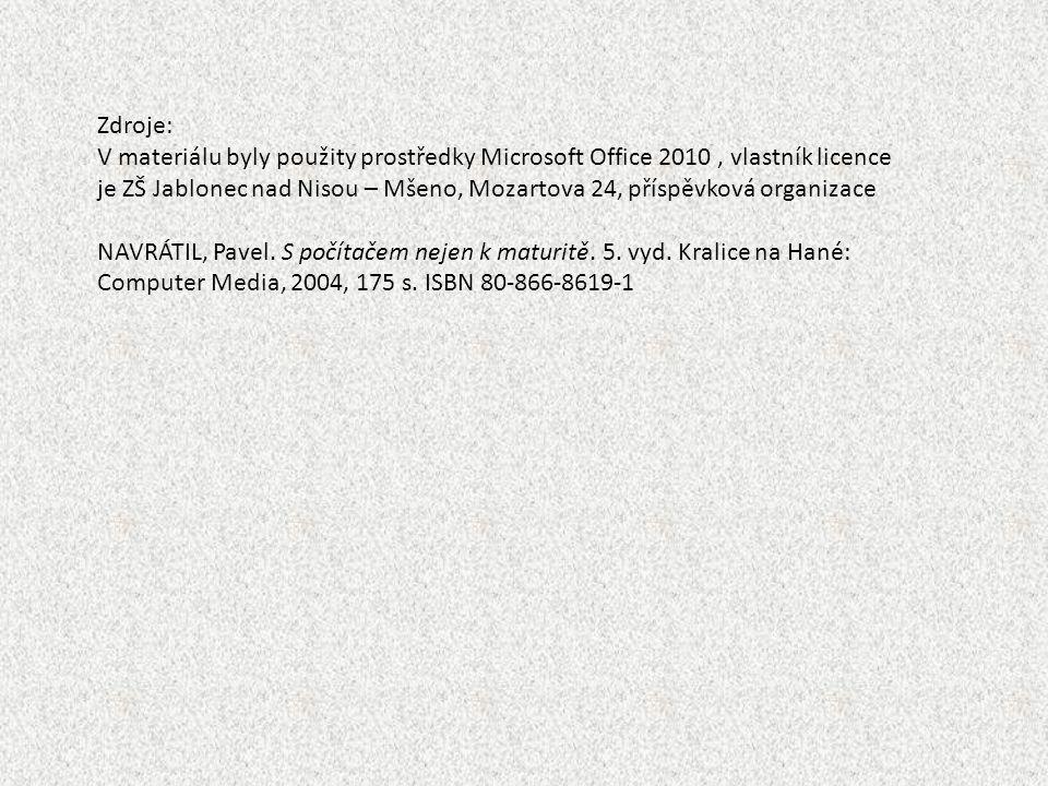 Zdroje: V materiálu byly použity prostředky Microsoft Office 2010, vlastník licence je ZŠ Jablonec nad Nisou – Mšeno, Mozartova 24, příspěvková organi