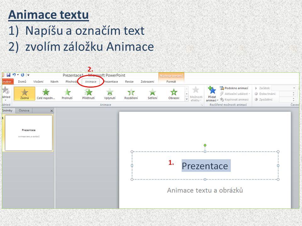 Animace textu 1)Napíšu a označím text 2)zvolím záložku Animace 1. 2.