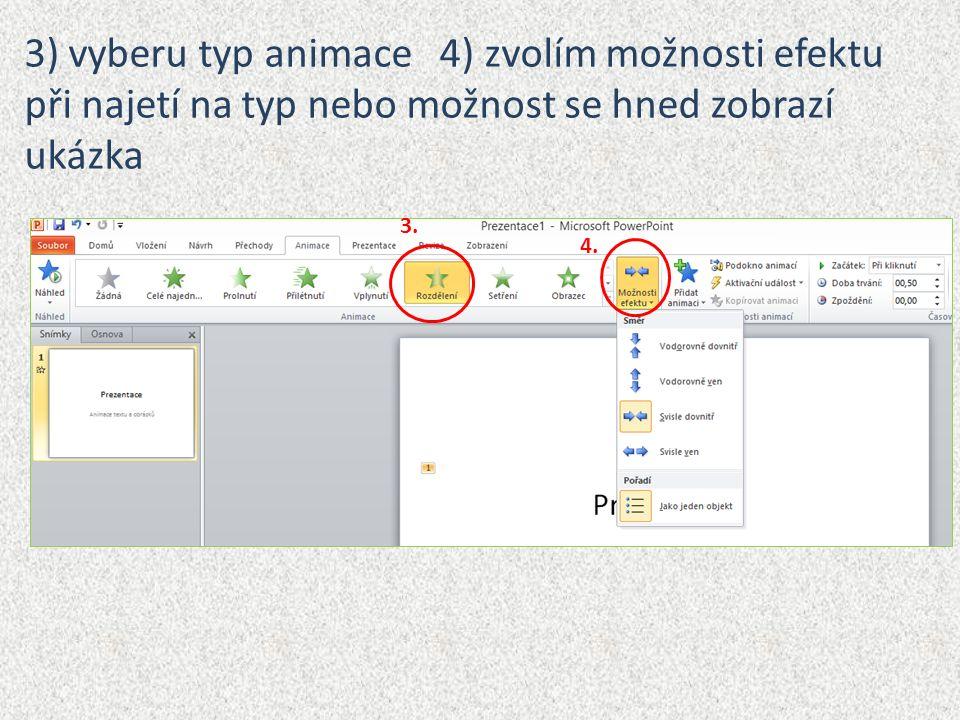 3) vyberu typ animace 4) zvolím možnosti efektu při najetí na typ nebo možnost se hned zobrazí ukázka 3. 4.