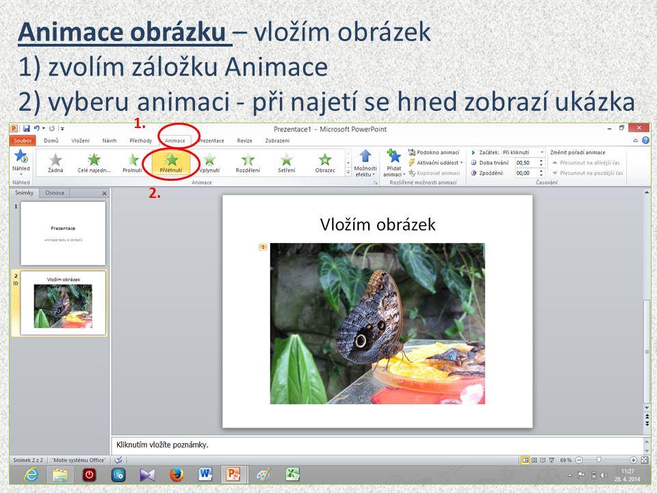 Animace obrázku – vložím obrázek 1) zvolím záložku Animace 2) vyberu animaci - při najetí se hned zobrazí ukázka 1. 2.