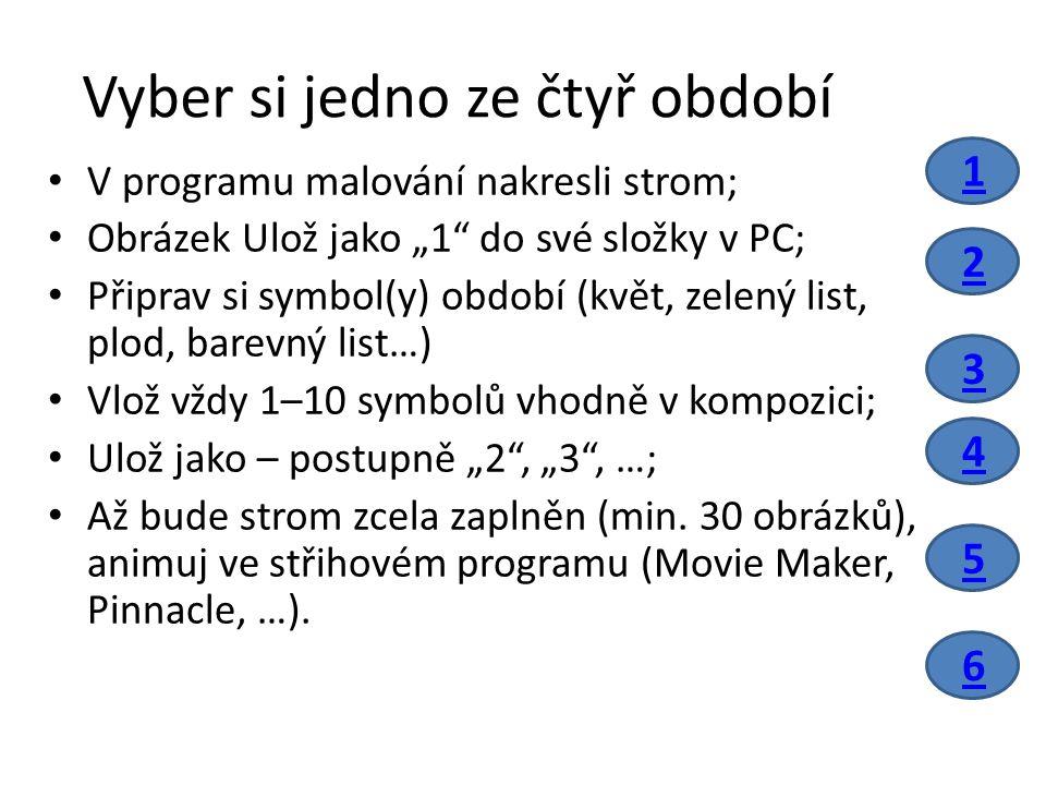 """Vyber si jedno ze čtyř období V programu malování nakresli strom; Obrázek Ulož jako """"1 do své složky v PC; Připrav si symbol(y) období (květ, zelený list, plod, barevný list…) Vlož vždy 1–10 symbolů vhodně v kompozici; Ulož jako – postupně """"2 , """"3 , …; Až bude strom zcela zaplněn (min."""