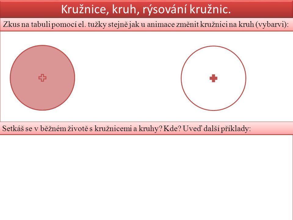 Zkus úkol Kružnice, kruh, rýsování kružnic. Zkus na tabuli pomocí el.