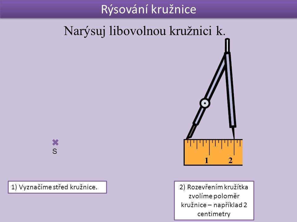 Rýsování kružnice Narýsuj libovolnou kružnici k.