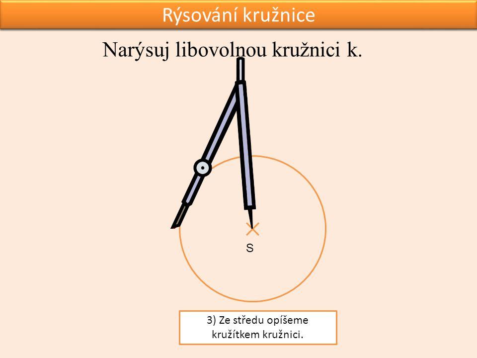 zadání úkolu Rýsování kružnice Narýsuj libovolnou kružnici k.