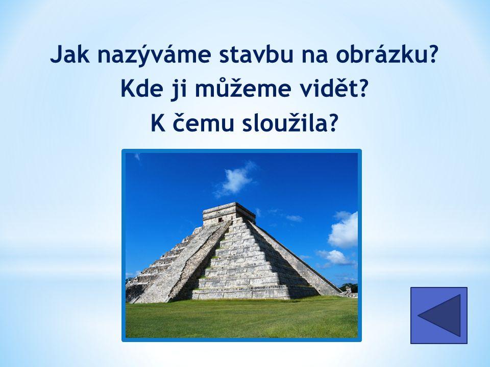 Jak nazýváme stavbu na obrázku Kde ji můžeme vidět K čemu sloužila Zikkurat Mezopotámie chrám