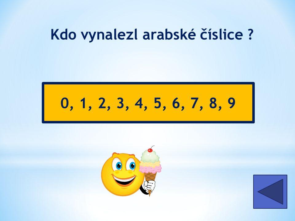 Kdo vynalezl arabské číslice Indové 0, 1, 2, 3, 4, 5, 6, 7, 8, 9