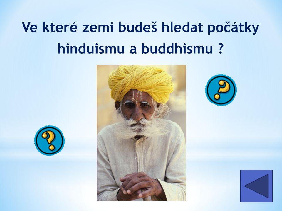 Ve které zemi budeš hledat počátky hinduismu a buddhismu v Indii
