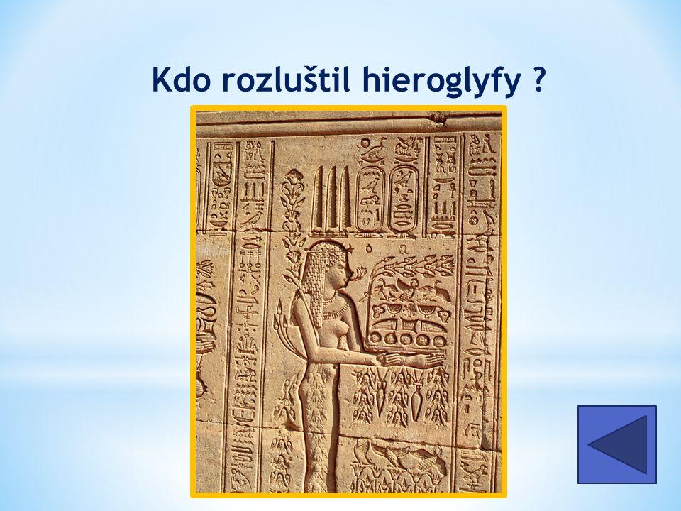Kdo rozluštil hieroglyfy francouzský vědec J.F. Champolion