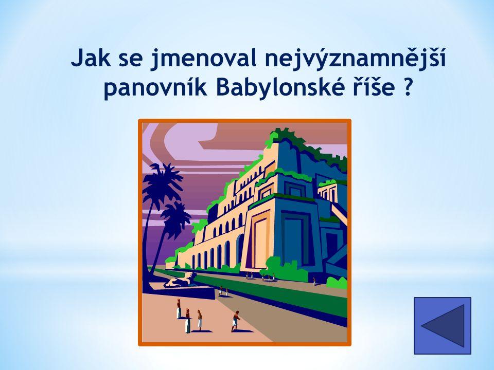 Jak se jmenoval nejvýznamnější panovník Babylonské říše Chammurapi