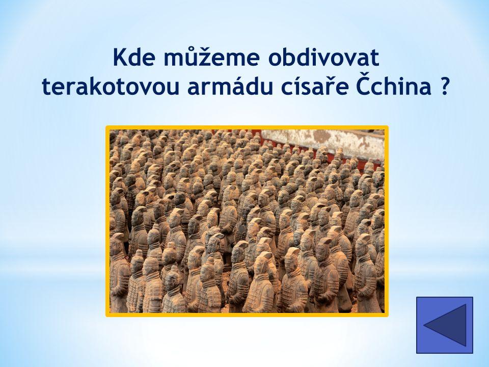 Kde můžeme obdivovat terakotovou armádu císaře Čchina v Číně