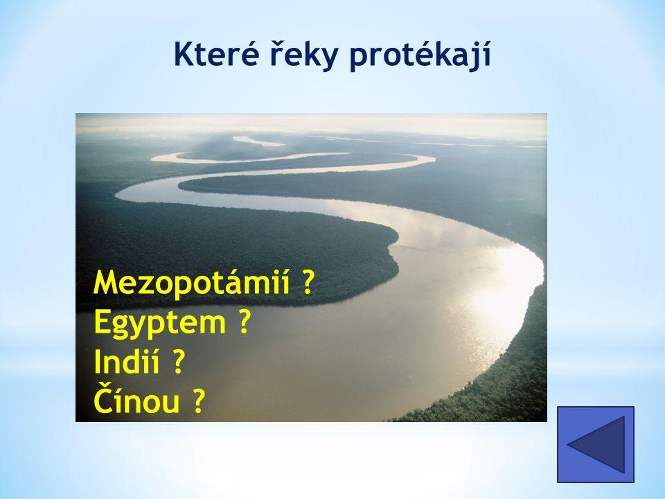 Které řeky protékají Eufrat a Tigris Nil Indus a Ganga Žlutá a Dlouhá řeky Mezopotámií .