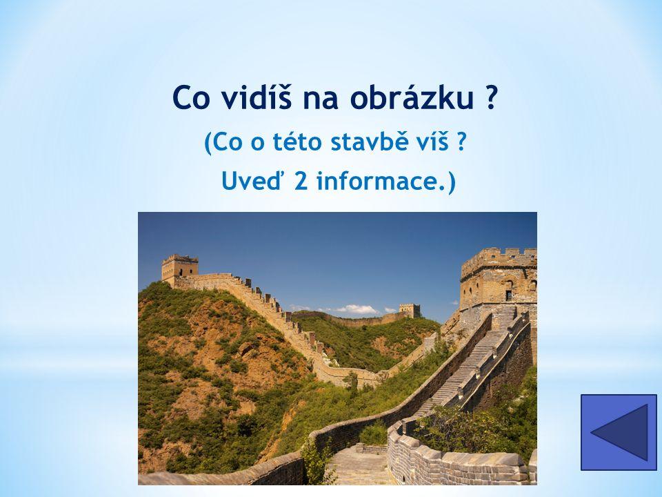 Co vidíš na obrázku (Co o této stavbě víš Uveď 2 informace.) Velká čínská zeď