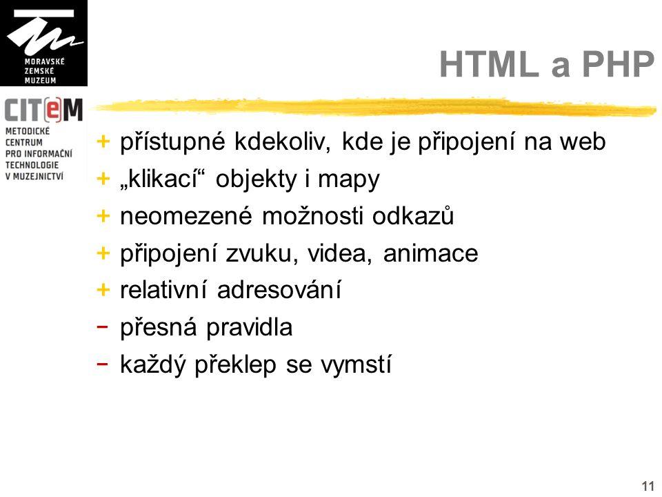 """11 HTML a PHP + přístupné kdekoliv, kde je připojení na web + """"klikací objekty i mapy + neomezené možnosti odkazů + připojení zvuku, videa, animace + relativní adresování - přesná pravidla - každý překlep se vymstí"""