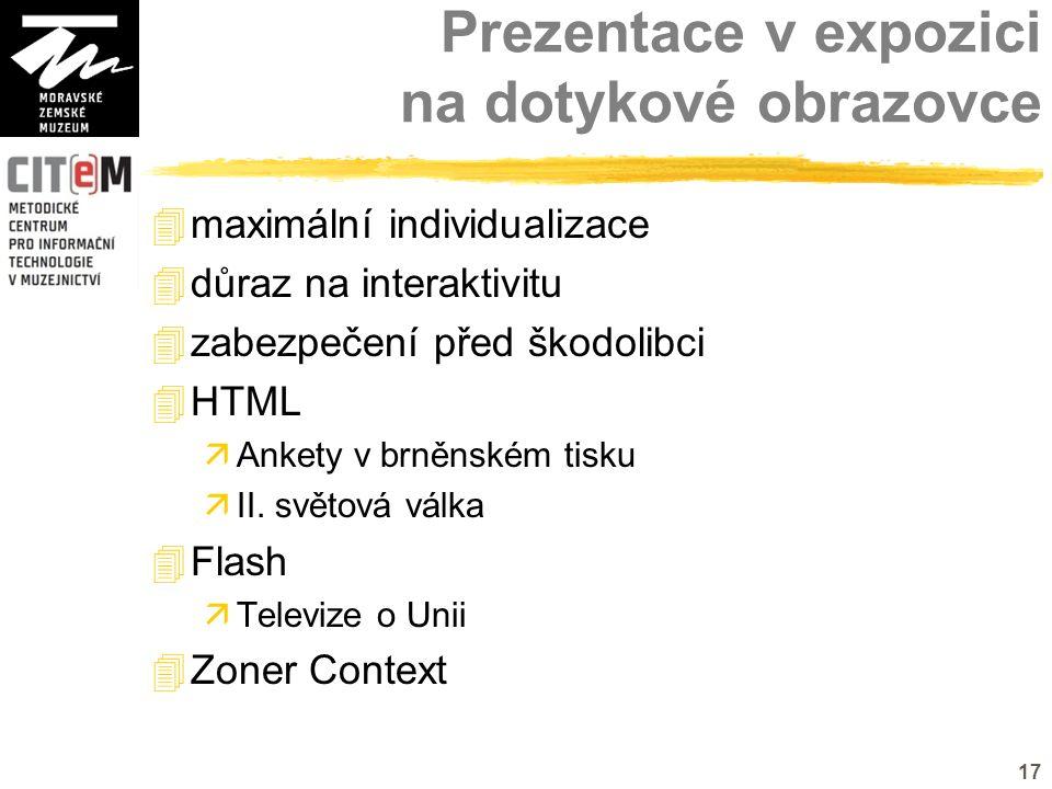 17 Prezentace v expozici na dotykové obrazovce  maximální individualizace  důraz na interaktivitu  zabezpečení před škodolibci  HTML  Ankety v brněnském tisku  II.