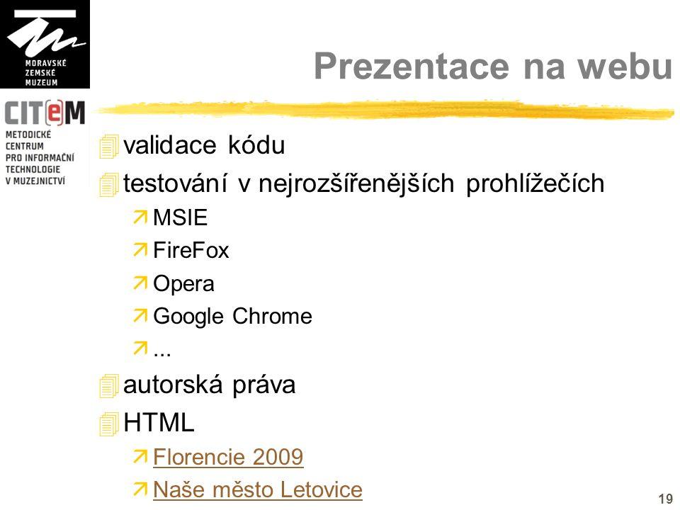 19 Prezentace na webu  validace kódu  testování v nejrozšířenějších prohlížečích  MSIE  FireFox  Opera  Google Chrome ...