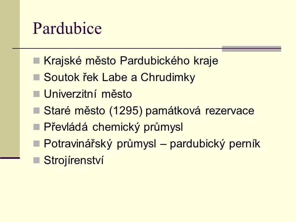 Pardubice Krajské město Pardubického kraje Soutok řek Labe a Chrudimky Univerzitní město Staré město (1295) památková rezervace Převládá chemický průmysl Potravinářský průmysl – pardubický perník Strojírenství