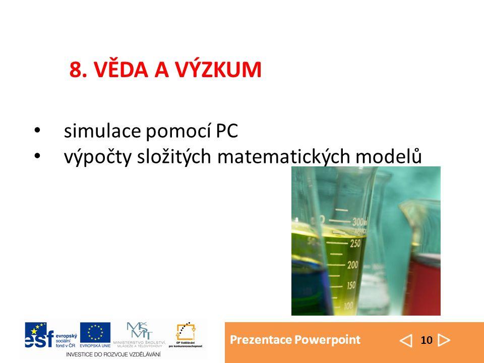 Prezentace Powerpoint 10 simulace pomocí PC výpočty složitých matematických modelů 8. VĚDA A VÝZKUM