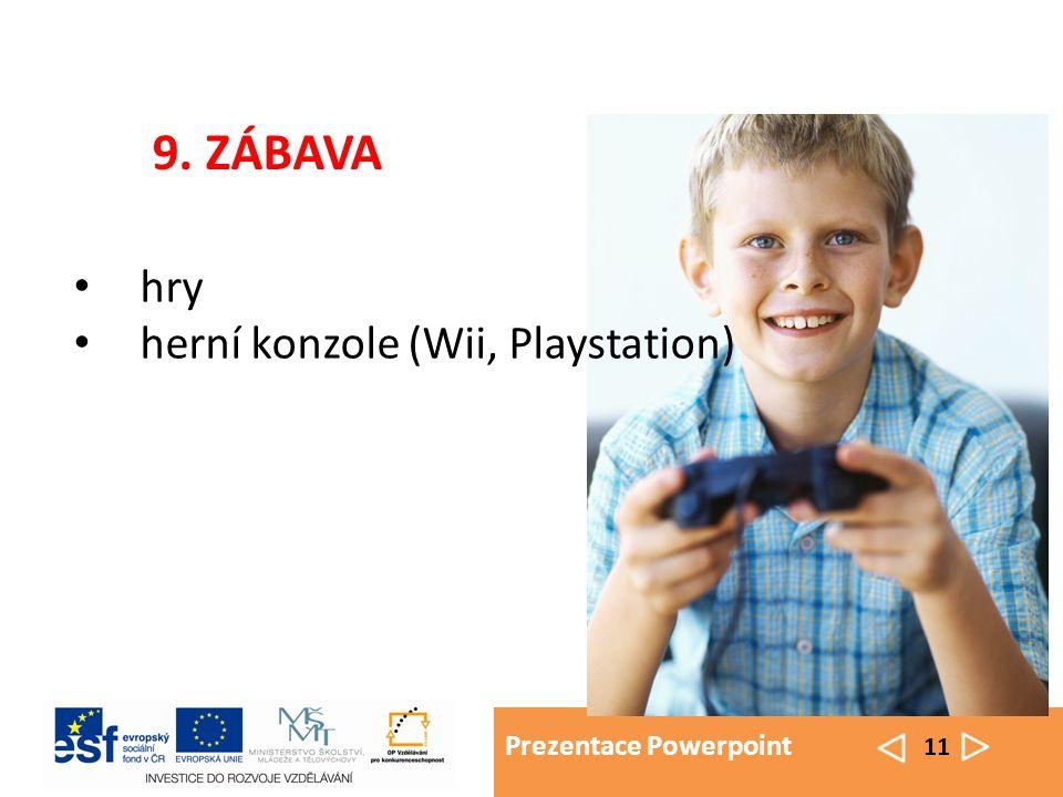 Prezentace Powerpoint 11 hry herní konzole (Wii, Playstation) 9. ZÁBAVA