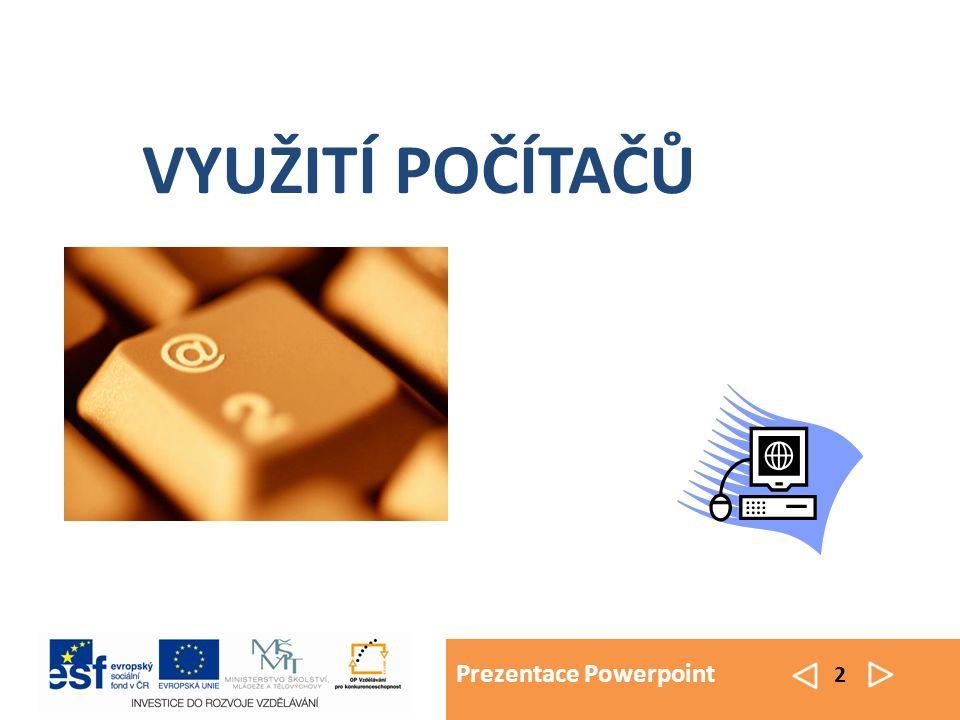 Prezentace Powerpoint 2 VYUŽITÍ POČÍTAČŮ