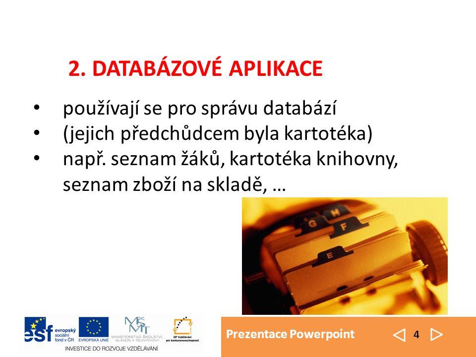Prezentace Powerpoint 4 používají se pro správu databází (jejich předchůdcem byla kartotéka) např.