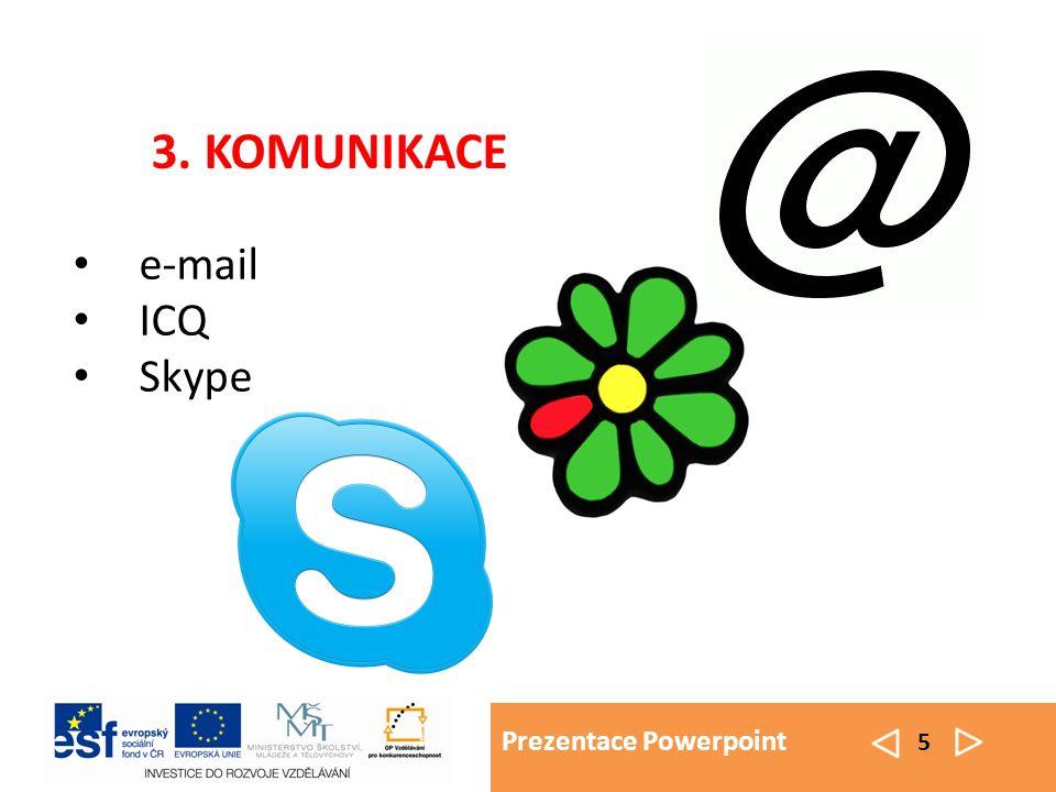 Prezentace Powerpoint 5 e-mail ICQ Skype 3. KOMUNIKACE